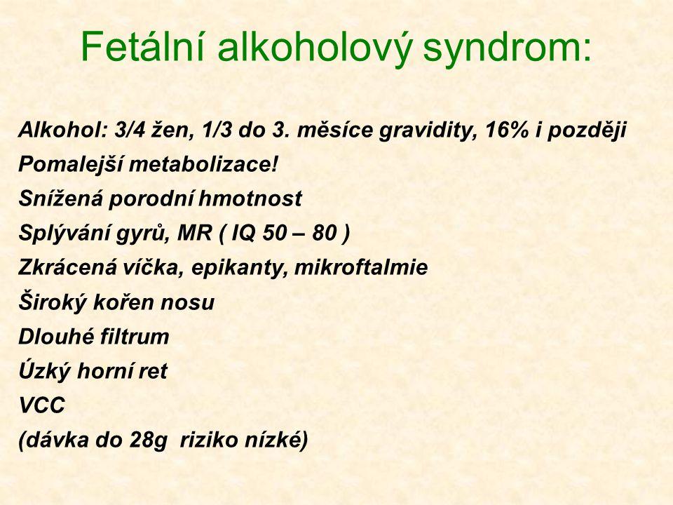 Fetální alkoholový syndrom: Alkohol: 3/4 žen, 1/3 do 3. měsíce gravidity, 16% i později Pomalejší metabolizace! Snížená porodní hmotnost Splývání gyrů
