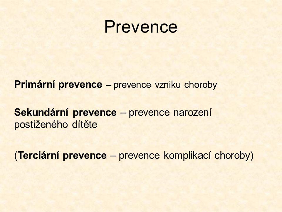 Prevence Primární prevence – prevence vzniku choroby Sekundární prevence – prevence narození postiženého dítěte (Terciární prevence – prevence komplik