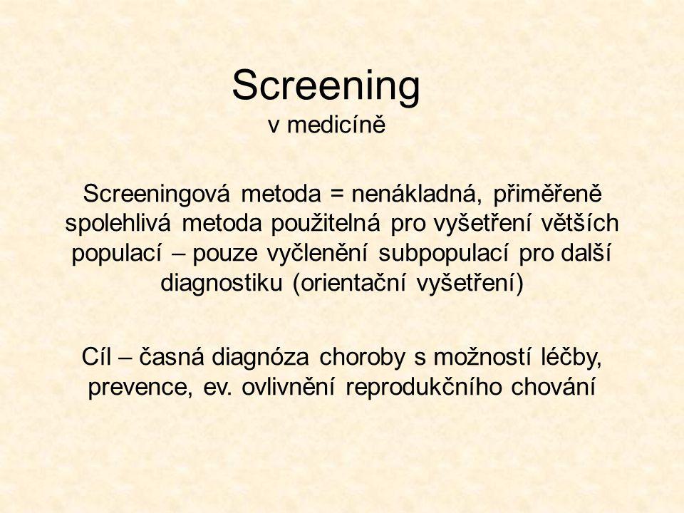 Screening v medicíně Screeningová metoda = nenákladná, přiměřeně spolehlivá metoda použitelná pro vyšetření větších populací – pouze vyčlenění subpopu