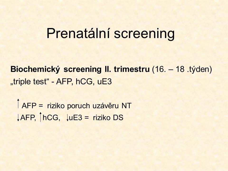 "Prenatální screening Biochemický screening II. trimestru (16. – 18.týden) ""triple test"" - AFP, hCG, uE3 AFP = riziko poruch uzávěru NT AFP, hCG, uE3 ="