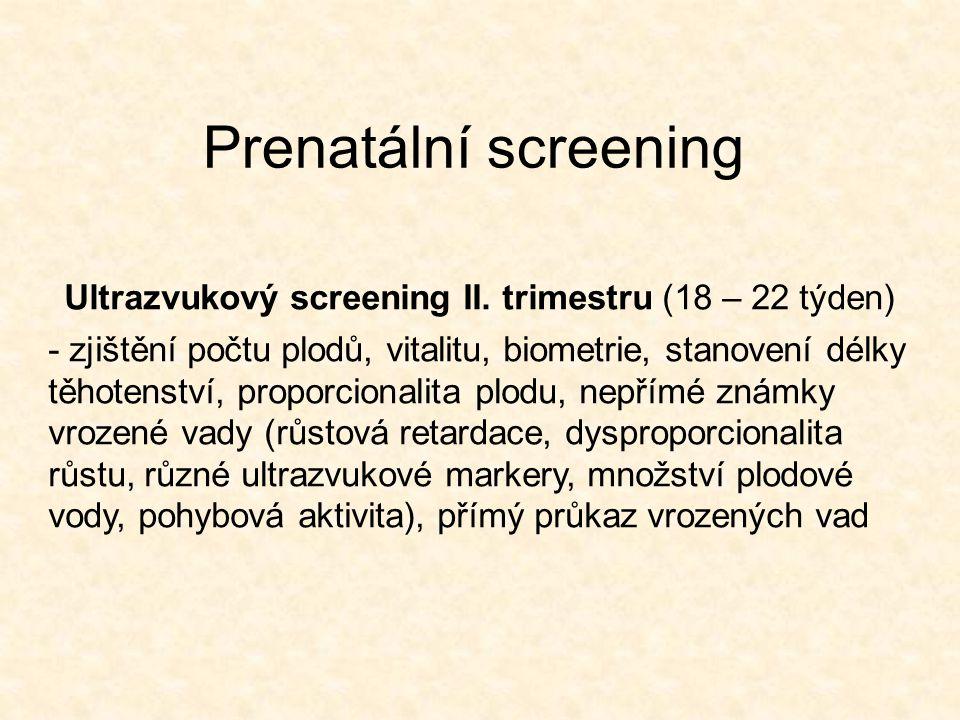 Prenatální screening Ultrazvukový screening II. trimestru (18 – 22 týden) - zjištění počtu plodů, vitalitu, biometrie, stanovení délky těhotenství, pr