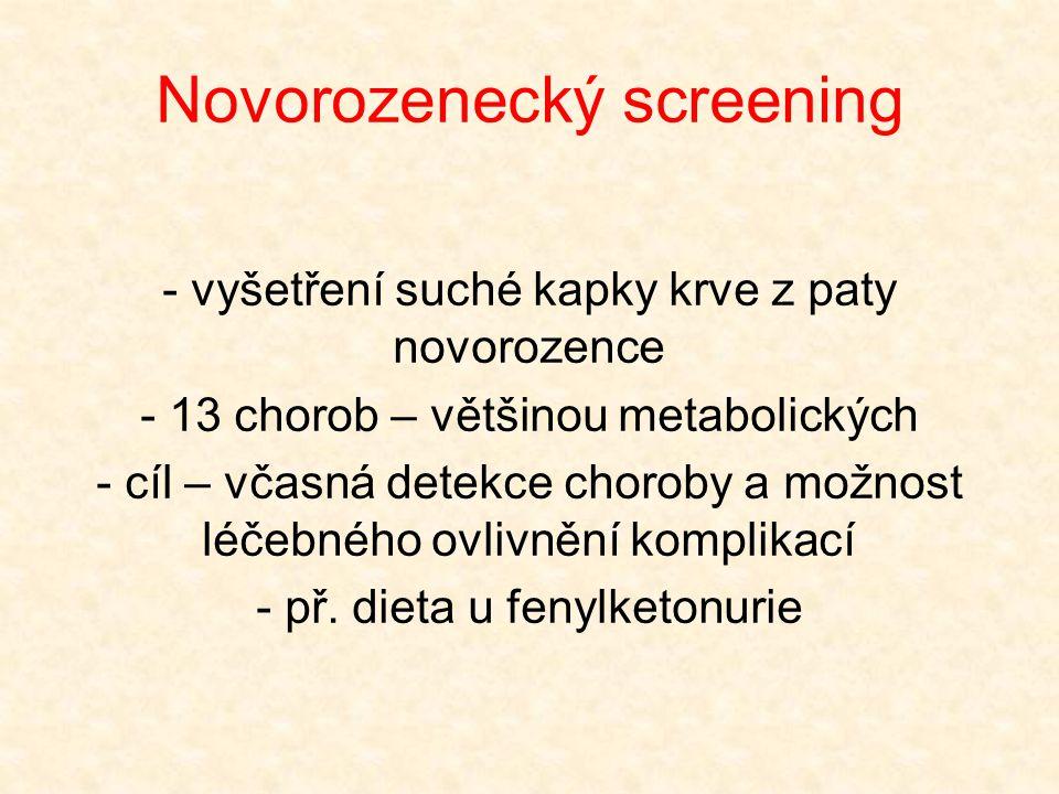 Novorozenecký screening - vyšetření suché kapky krve z paty novorozence - 13 chorob – většinou metabolických - cíl – včasná detekce choroby a možnost