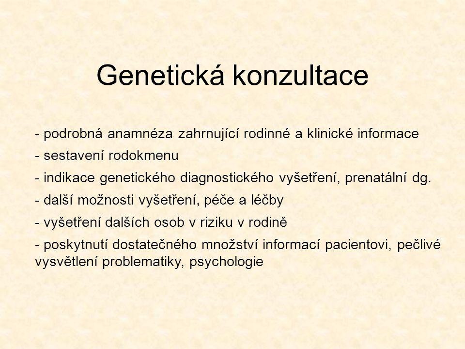Genetická konzultace - podrobná anamnéza zahrnující rodinné a klinické informace - sestavení rodokmenu - indikace genetického diagnostického vyšetření