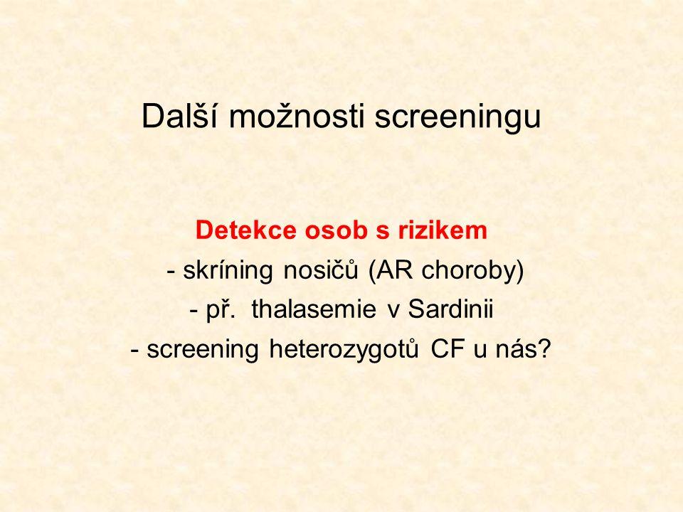 Další možnosti screeningu Detekce osob s rizikem - skríning nosičů (AR choroby) - př. thalasemie v Sardinii - screening heterozygotů CF u nás?