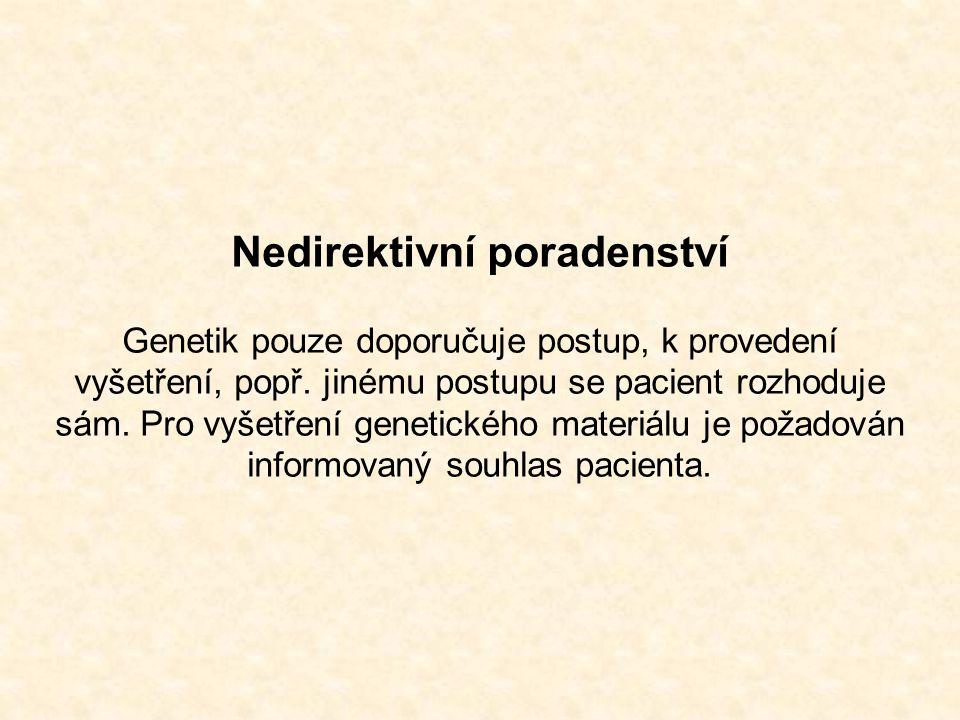 Nedirektivní poradenství Genetik pouze doporučuje postup, k provedení vyšetření, popř. jinému postupu se pacient rozhoduje sám. Pro vyšetření genetick