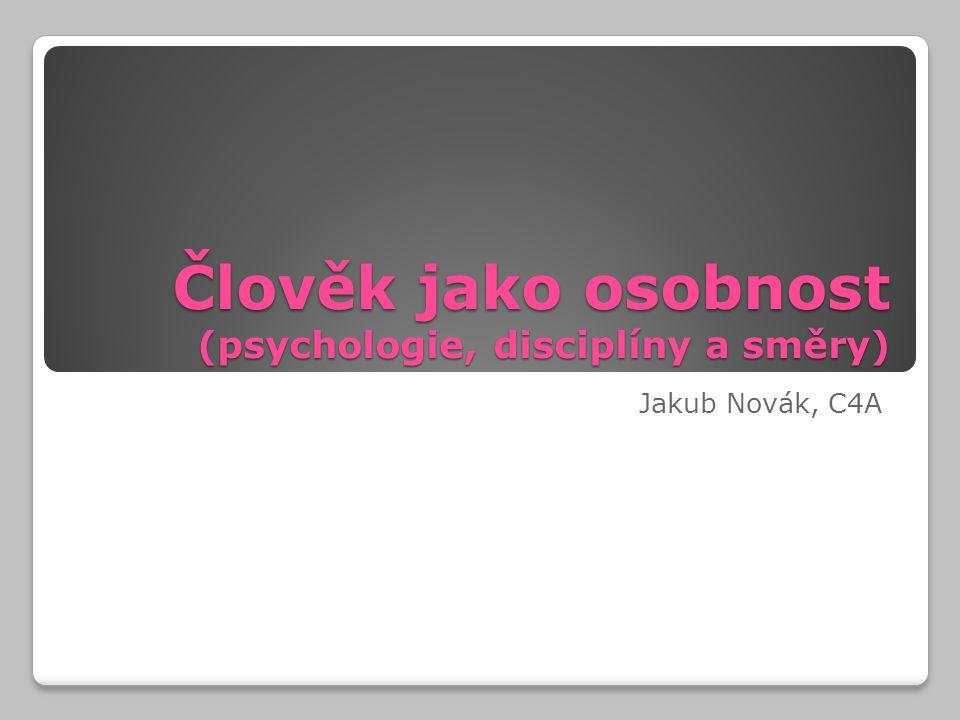 Člověk jako osobnost (psychologie, disciplíny a směry) Jakub Novák, C4A