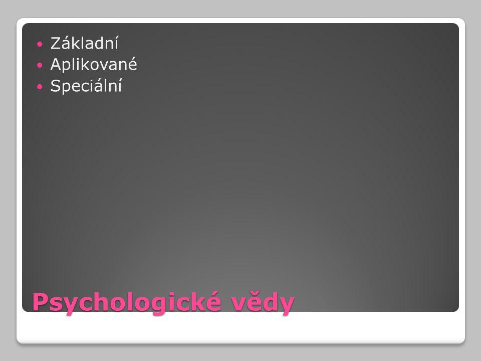 Psychologické vědy Základní Aplikované Speciální