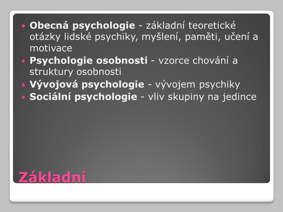 Aplikované (praxe) Pedagogická psychologie – výchovné vzdělávací procesy Klinická psychologie - fungování lidské psychiky Poradenská psychologie - konzultace v oblasti školní, výchovné či profesionální Soudní psychologie - zjišťování psychických charakteristik, znalecké posudky