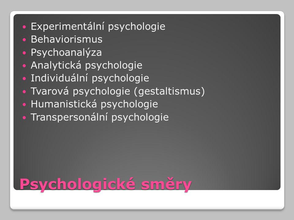 Psychologické směry Experimentální psychologie Behaviorismus Psychoanalýza Analytická psychologie Individuální psychologie Tvarová psychologie (gestal