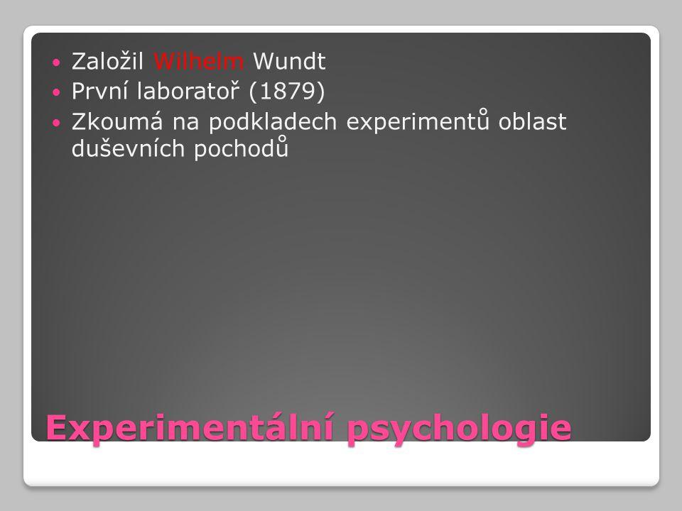 Experimentální psychologie Založil Wilhelm Wundt První laboratoř (1879) Zkoumá na podkladech experimentů oblast duševních pochodů