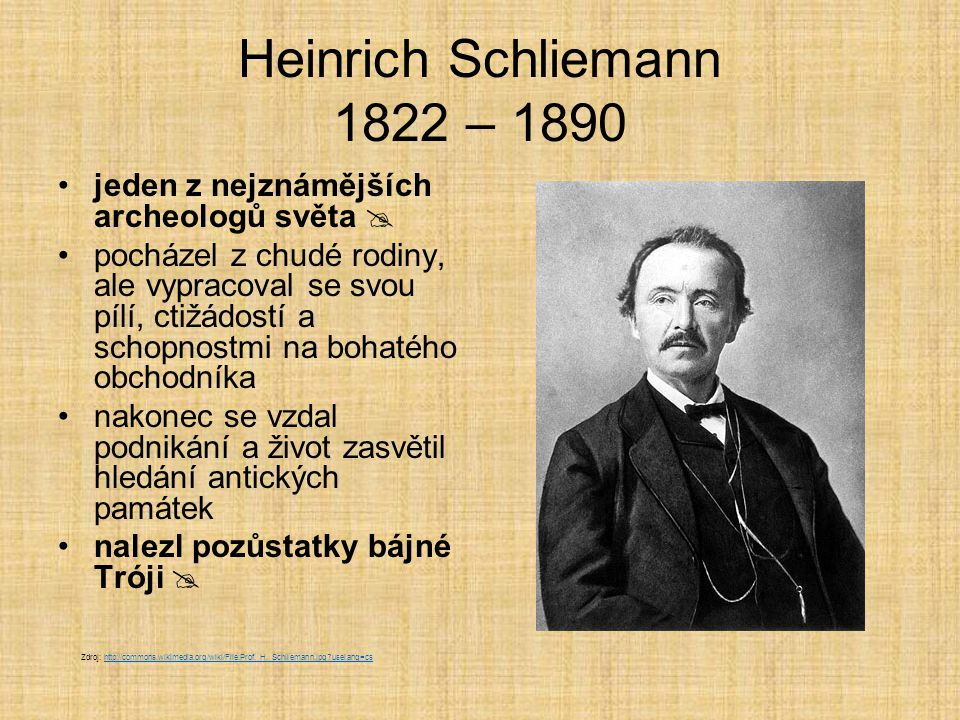 Heinrich Schliemann Zajímavosti Byl velmi nadaný k učení jazyků a měl vynikající paměť: Dorozuměl se až v 13 jazycích (anglicky, nizozemsky, francouzsky, španělsky, italsky, portugalsky, rusky, starou a moderní řečtinou, …).