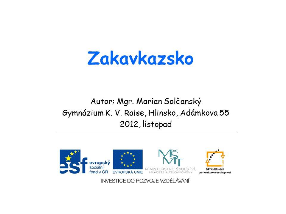 Zakavkazsko Autor: Mgr. Marian Solčanský Gymnázium K. V. Raise, Hlinsko, Adámkova 55 2012, listopad