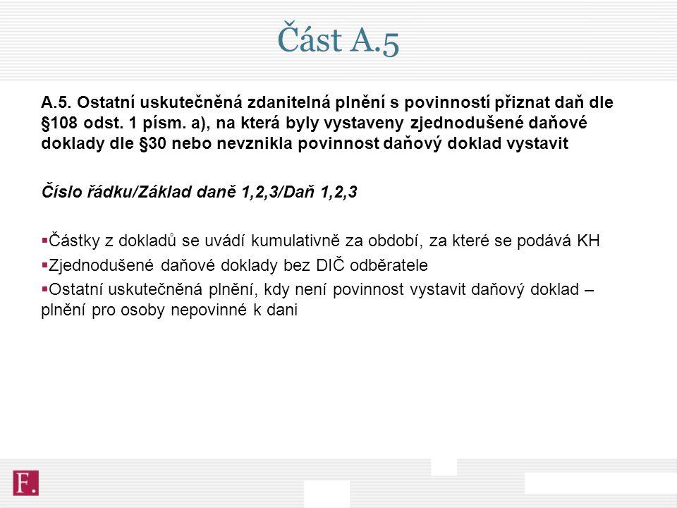 Část A.5 A.5. Ostatní uskutečněná zdanitelná plnění s povinností přiznat daň dle §108 odst. 1 písm. a), na která byly vystaveny zjednodušené daňové do