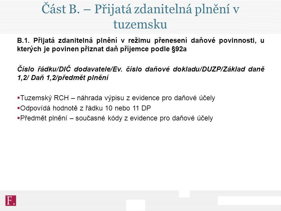 Část B. – Přijatá zdanitelná plnění v tuzemsku B.1. Přijatá zdanitelná plnění v režimu přenesení daňové povinnosti, u kterých je povinen přiznat daň p