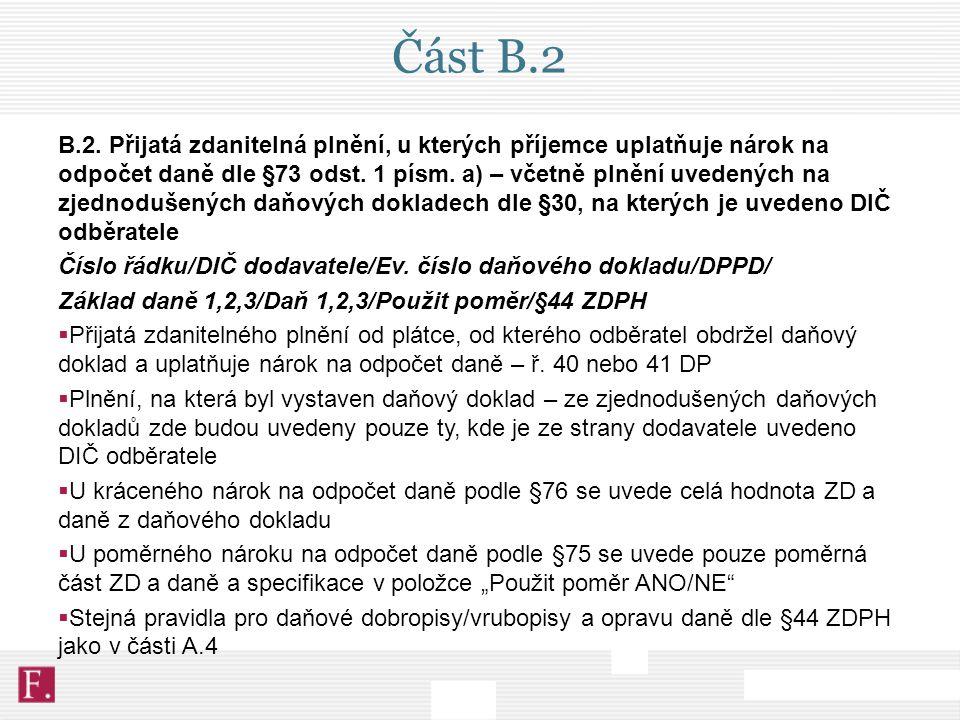 Část B.2 B.2. Přijatá zdanitelná plnění, u kterých příjemce uplatňuje nárok na odpočet daně dle §73 odst. 1 písm. a) – včetně plnění uvedených na zjed