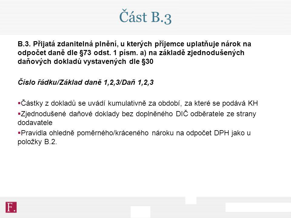 Část B.3 B.3. Přijatá zdanitelná plnění, u kterých příjemce uplatňuje nárok na odpočet daně dle §73 odst. 1 písm. a) na základě zjednodušených daňovýc