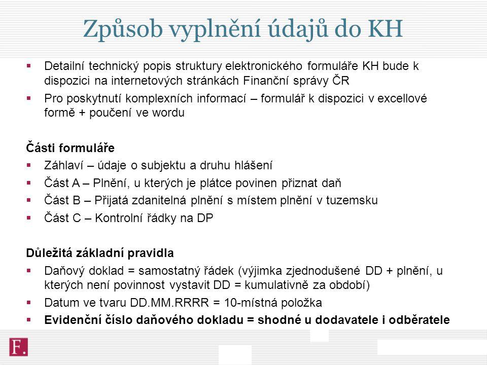 Způsob vyplnění údajů do KH  Detailní technický popis struktury elektronického formuláře KH bude k dispozici na internetových stránkách Finanční sprá