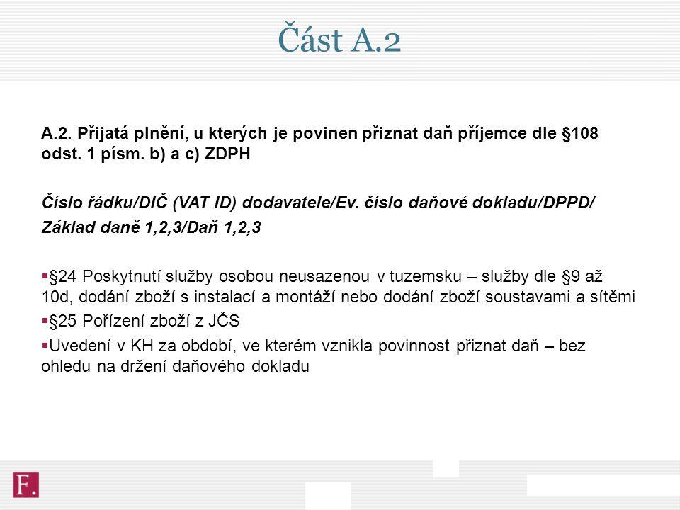 Část A.2 A.2. Přijatá plnění, u kterých je povinen přiznat daň příjemce dle §108 odst. 1 písm. b) a c) ZDPH Číslo řádku/DIČ (VAT ID) dodavatele/Ev. čí