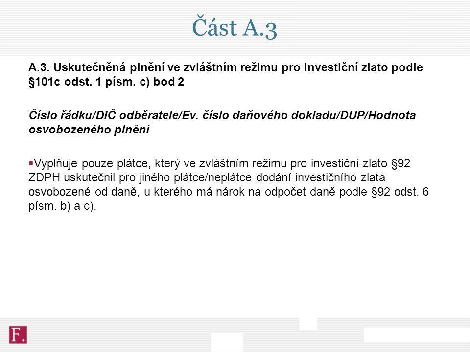 Část A.3 A.3. Uskutečněná plnění ve zvláštním režimu pro investiční zlato podle §101c odst. 1 písm. c) bod 2 Číslo řádku/DIČ odběratele/Ev. číslo daňo