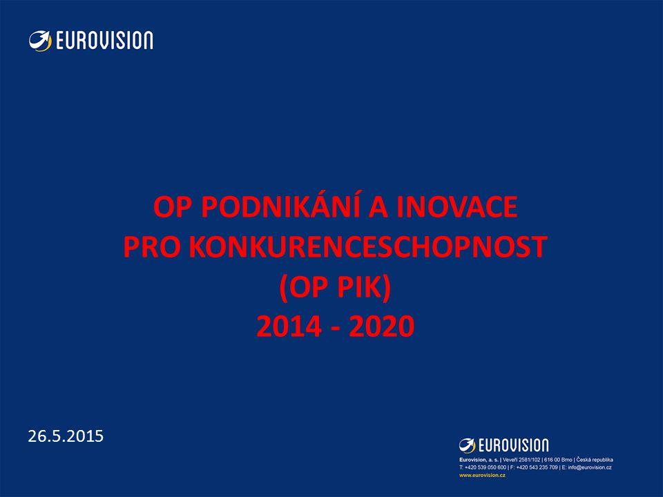 OP PODNIKÁNÍ A INOVACE PRO KONKURENCESCHOPNOST (OP PIK) 2014 - 2020 26.5.2015