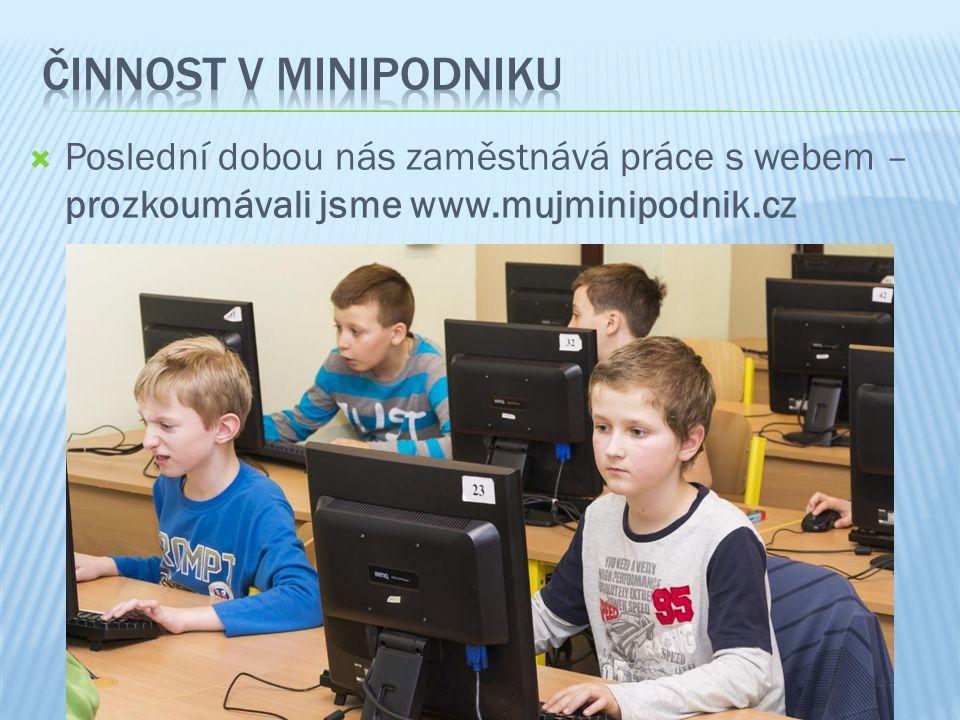  Poslední dobou nás zaměstnává práce s webem – prozkoumávali jsme www.mujminipodnik.cz