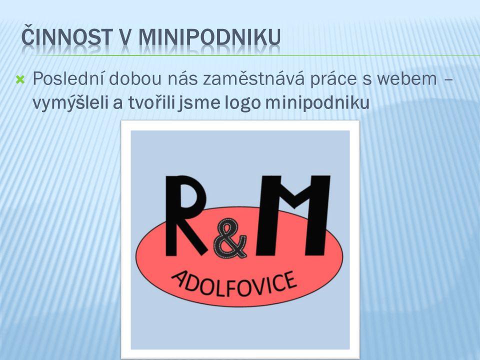  Poslední dobou nás zaměstnává práce s webem – vymýšleli a tvořili jsme logo minipodniku