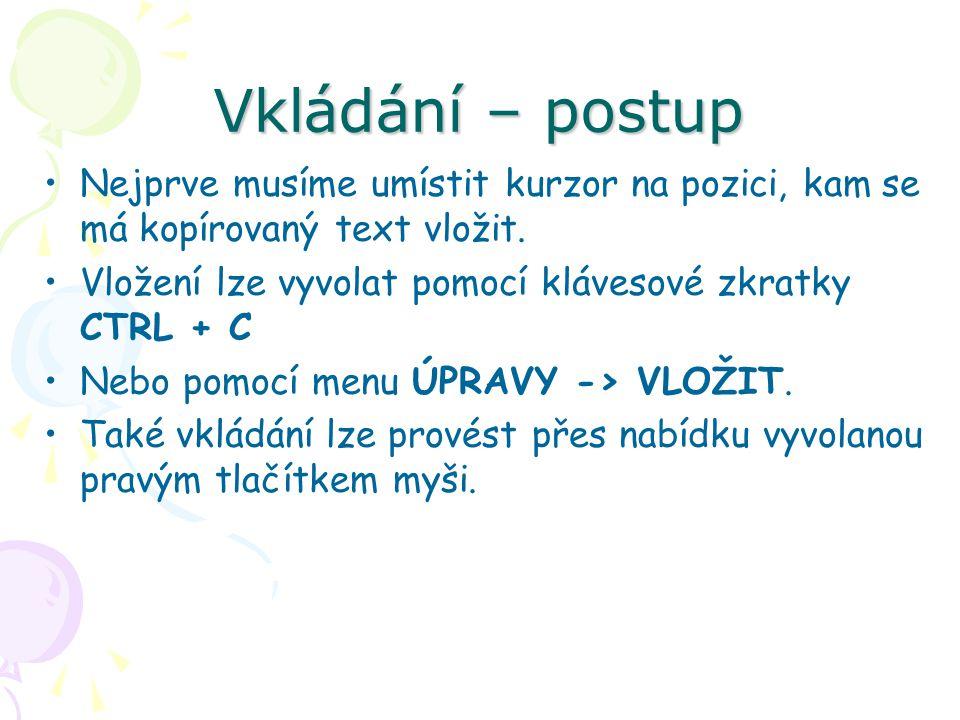 Vkládání – postup Nejprve musíme umístit kurzor na pozici, kam se má kopírovaný text vložit.