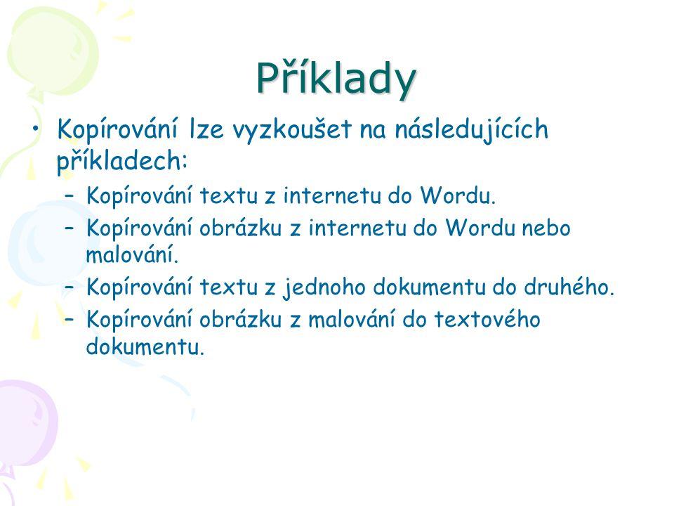 Příklady Kopírování lze vyzkoušet na následujících příkladech: –Kopírování textu z internetu do Wordu. –Kopírování obrázku z internetu do Wordu nebo m