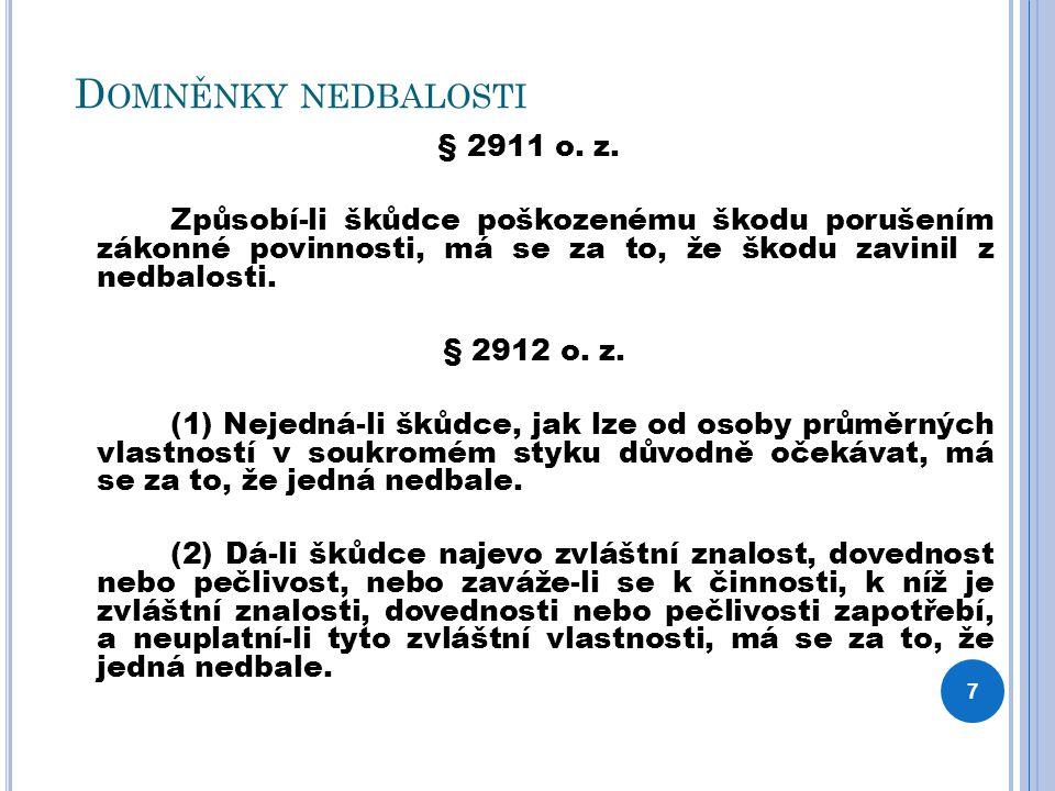 D OMNĚNKY NEDBALOSTI § 2911 o. z. Způsobí-li škůdce poškozenému škodu porušením zákonné povinnosti, má se za to, že škodu zavinil z nedbalosti. § 2912