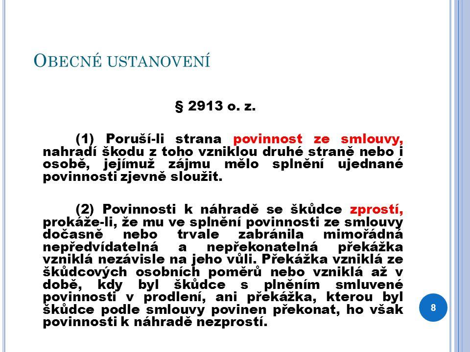 O BECNÉ USTANOVENÍ § 2913 o. z. (1) Poruší-li strana povinnost ze smlouvy, nahradí škodu z toho vzniklou druhé straně nebo i osobě, jejímuž zájmu mělo