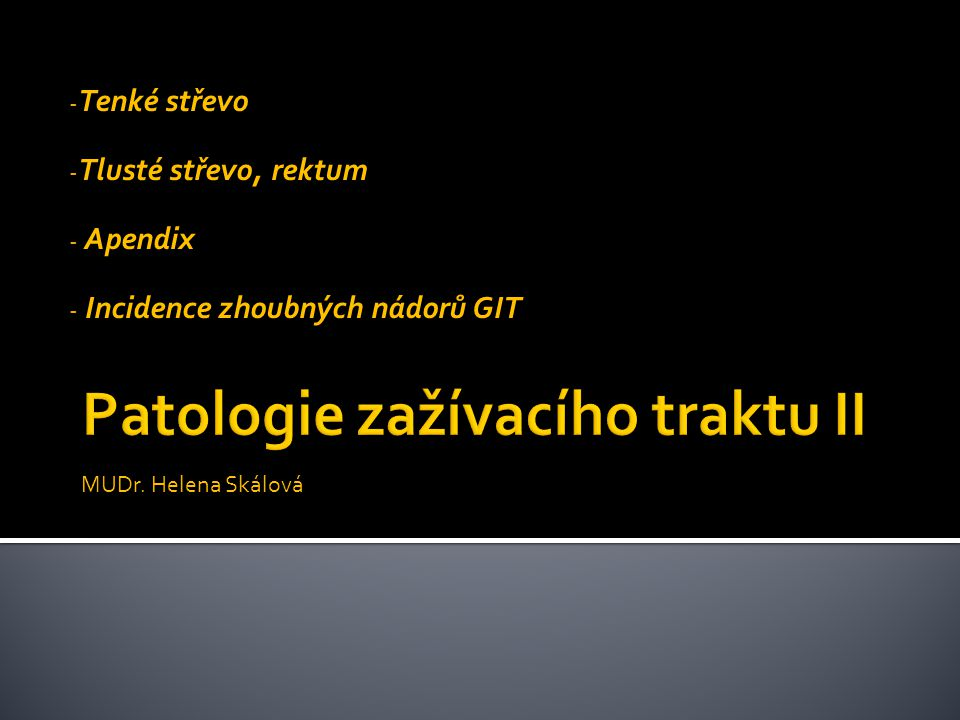 - Tenké střevo - Tlusté střevo, rektum - Apendix - Incidence zhoubných nádorů GIT MUDr.
