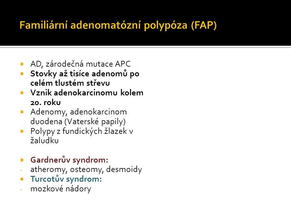  AD, zárodečná mutace APC  Stovky až tisíce adenomů po celém tlustém střevu  Vznik adenokarcinomu kolem 20. roku  Adenomy, adenokarcinom duodena (