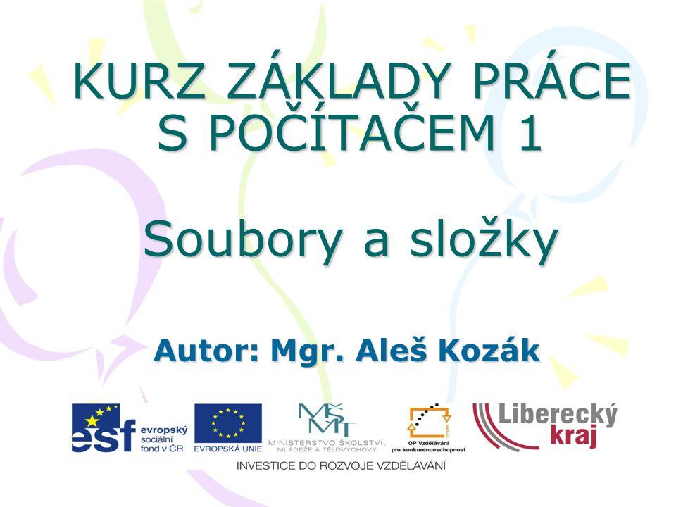 KURZ ZÁKLADY PRÁCE S POČÍTAČEM 1 Soubory a složky Autor: Mgr. Aleš Kozák