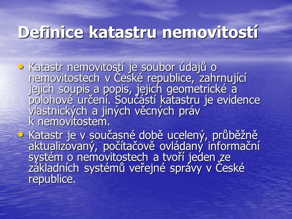 Definice katastru nemovitostí Katastr nemovitostí je soubor údajů o nemovitostech v České republice, zahrnující jejich soupis a popis, jejich geometrické a polohové určení.