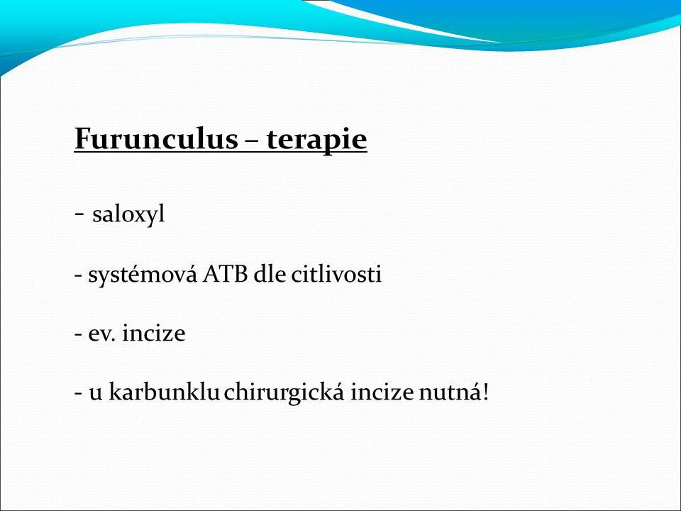 Furunculus – terapie - saloxyl - systémová ATB dle citlivosti - ev. incize - u karbunklu chirurgická incize nutná!