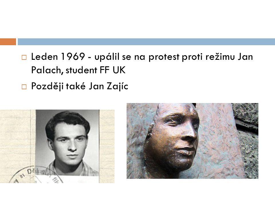  Leden 1969 - upálil se na protest proti režimu Jan Palach, student FF UK  Později také Jan Zajíc