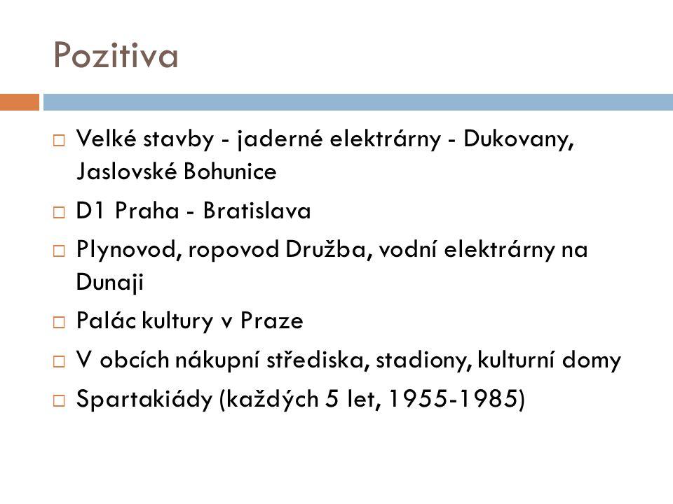 Pozitiva  Velké stavby - jaderné elektrárny - Dukovany, Jaslovské Bohunice  D1 Praha - Bratislava  Plynovod, ropovod Družba, vodní elektrárny na Du