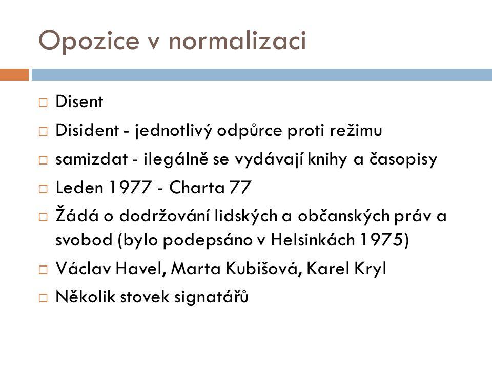 Opozice v normalizaci  Disent  Disident - jednotlivý odpůrce proti režimu  samizdat - ilegálně se vydávají knihy a časopisy  Leden 1977 - Charta 7