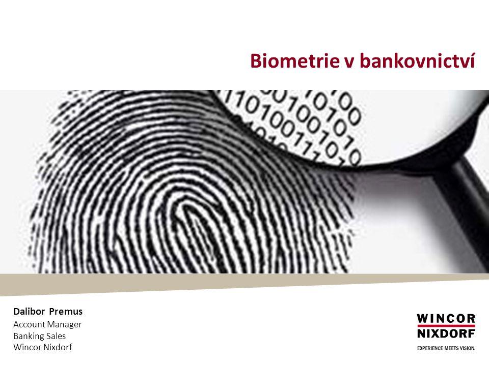 Biometrie v bankovnictví Dalibor Premus Account Manager Wincor Nixdorf Banking Sales