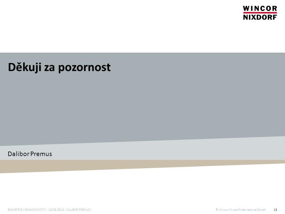 © Wincor Nixdorf International GmbH Děkuji za pozornost Dalibor Premus 15BIOMETRIE V BANKOVNICTVÍ| 18/05/2015 | DALIBOR PREMUS |