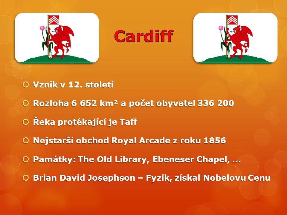  Vznik v 12. století  Rozloha 6 652 km² a počet obyvatel 336 200  Řeka protékající je Taff  Nejstarší obchod Royal Arcade z roku 1856  Památky: T