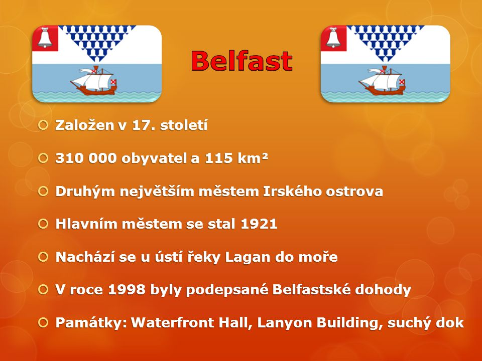  Založen v 17. století  310 000 obyvatel a 115 km²  Druhým největším městem Irského ostrova  Hlavním městem se stal 1921  Nachází se u ústí řeky