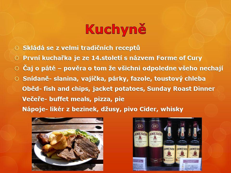  Skládá se z velmi tradičních receptů  První kuchařka je ze 14.století s názvem Forme of Cury  Čaj o páté – pověra o tom že všichni odpoledne všeho