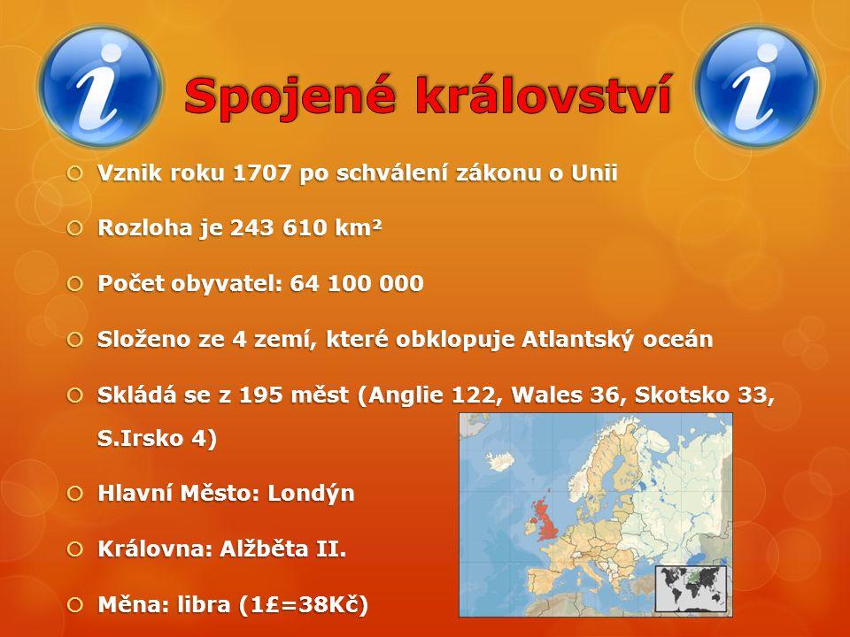  Vznik roku 1707 po schválení zákonu o Unii  Rozloha je 243 610 km²  Počet obyvatel: 64 100 000  Složeno ze 4 zemí, které obklopuje Atlantský oceá