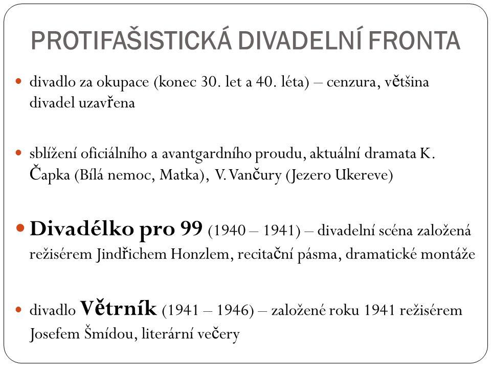 PROTIFAŠISTICKÁ DIVADELNÍ FRONTA divadlo za okupace (konec 30. let a 40. léta) – cenzura, v ě tšina divadel uzav ř ena sblížení oficiálního a avantgar