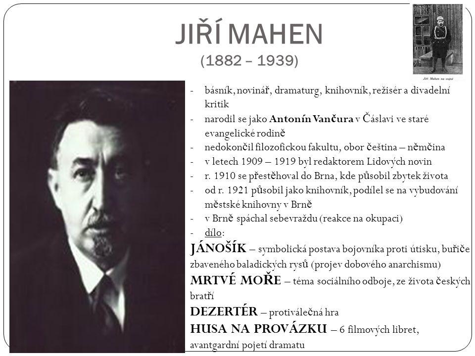 JIŘÍ MAHEN (1882 – 1939) --básník, noviná ř, dramaturg, knihovník, režisér a divadelní kritik -narodil se jako Antonín Van č ura v Č áslavi ve staré e