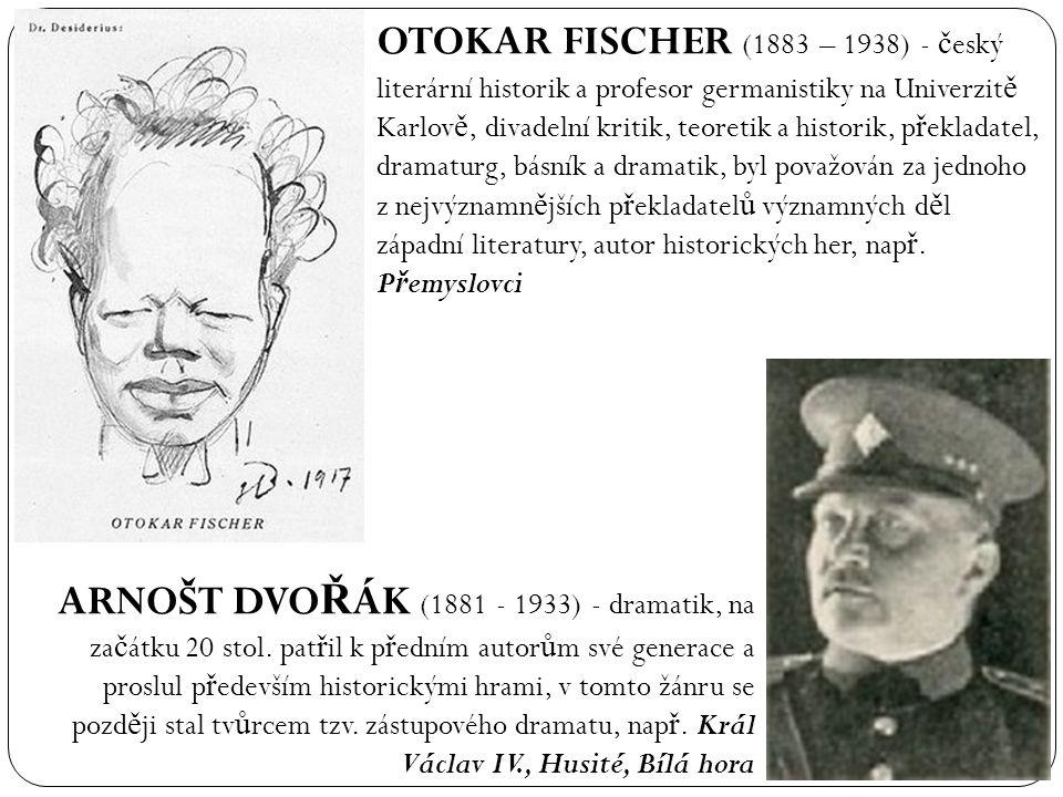 OTOKAR FISCHER (1883 – 1938) - č eský literární historik a profesor germanistiky na Univerzit ě Karlov ě, divadelní kritik, teoretik a historik, p ř e