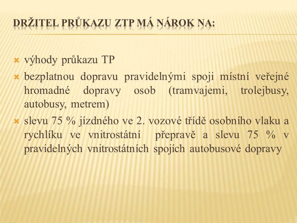  výhody průkazu TP  bezplatnou dopravu pravidelnými spoji místní veřejné hromadné dopravy osob (tramvajemi, trolejbusy, autobusy, metrem)  slevu 75