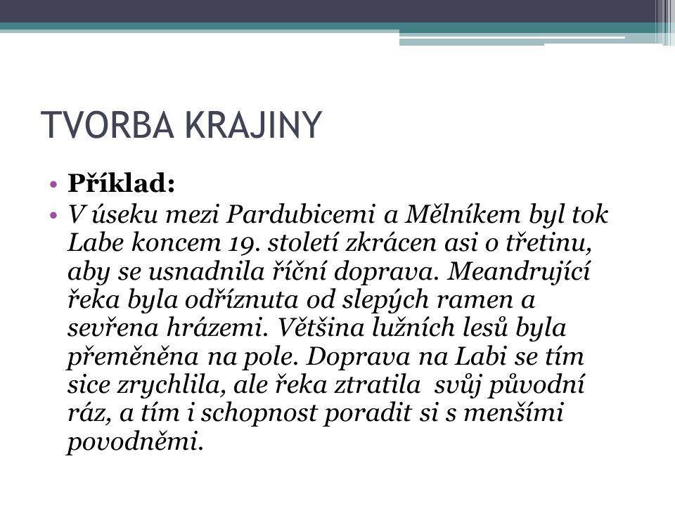 TVORBA KRAJINY Příklad: V úseku mezi Pardubicemi a Mělníkem byl tok Labe koncem 19. století zkrácen asi o třetinu, aby se usnadnila říční doprava. Mea