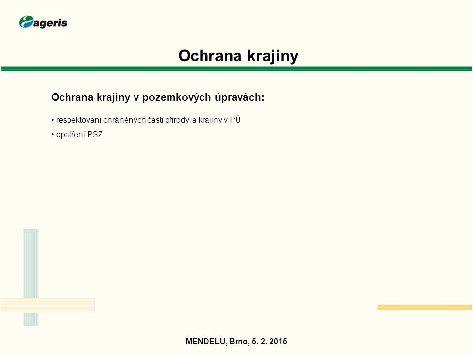 Ochrana krajiny Ochrana krajiny v pozemkových úpravách: respektování chráněných částí přírody a krajiny v PÚ opatření PSZ MENDELU, Brno, 5. 2. 2015